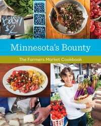 Minnesota's Bounty: The Farmer's Market Cookbook